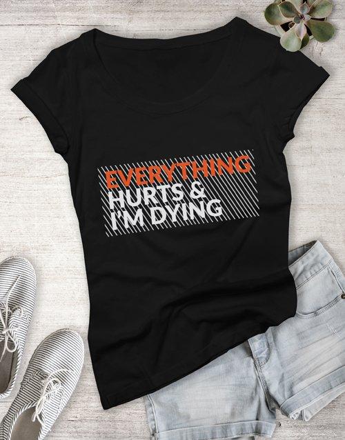 clothing Everything Hurts Ladies T Shirt
